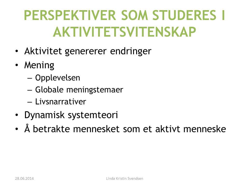 PERSPEKTIVER SOM STUDERES I AKTIVITETSVITENSKAP • Aktivitet genererer endringer • Mening – Opplevelsen – Globale meningstemaer – Livsnarrativer • Dyna