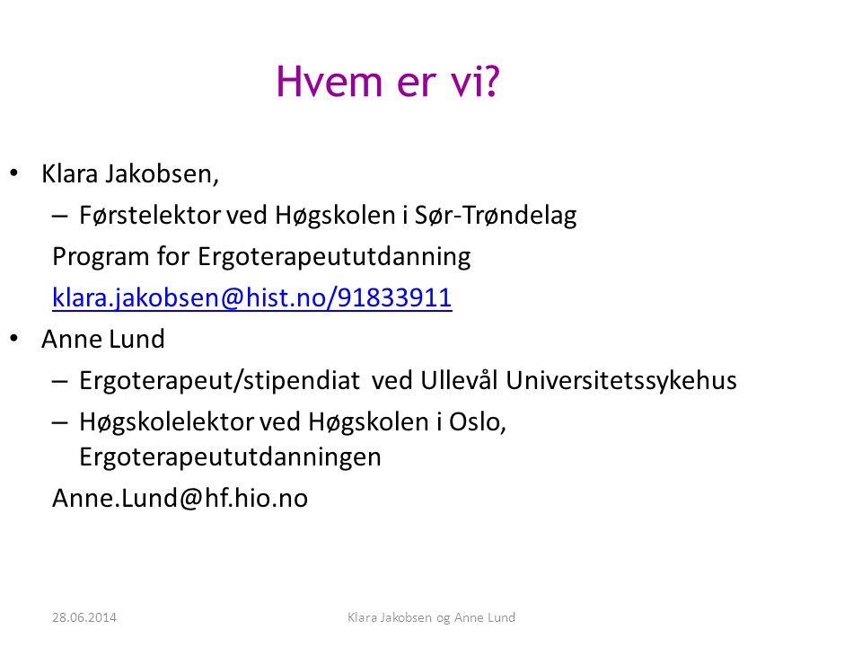 Hvem er vi? • Klara Jakobsen, – Førstelektor ved Høgskolen i Sør-Trøndelag Program for Ergoterapeututdanning klara.jakobsen@hist.no/91833911 • Anne Lu