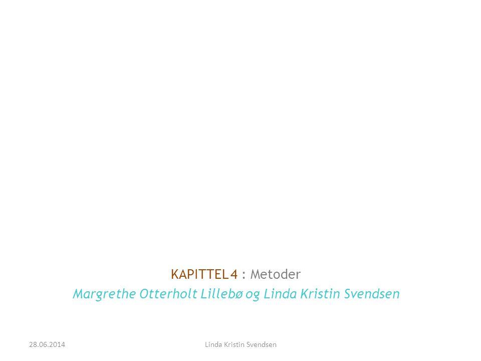 KAPITTEL 4 : Metoder Margrethe Otterholt Lillebø og Linda Kristin Svendsen 28.06.2014Linda Kristin Svendsen