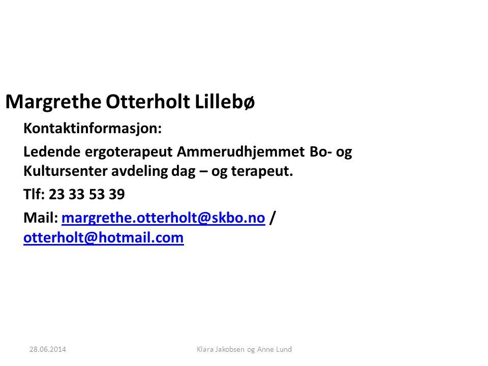 Margrethe Otterholt Lillebø Kontaktinformasjon: Ledende ergoterapeut Ammerudhjemmet Bo- og Kultursenter avdeling dag – og terapeut. Tlf: 23 33 53 39 M