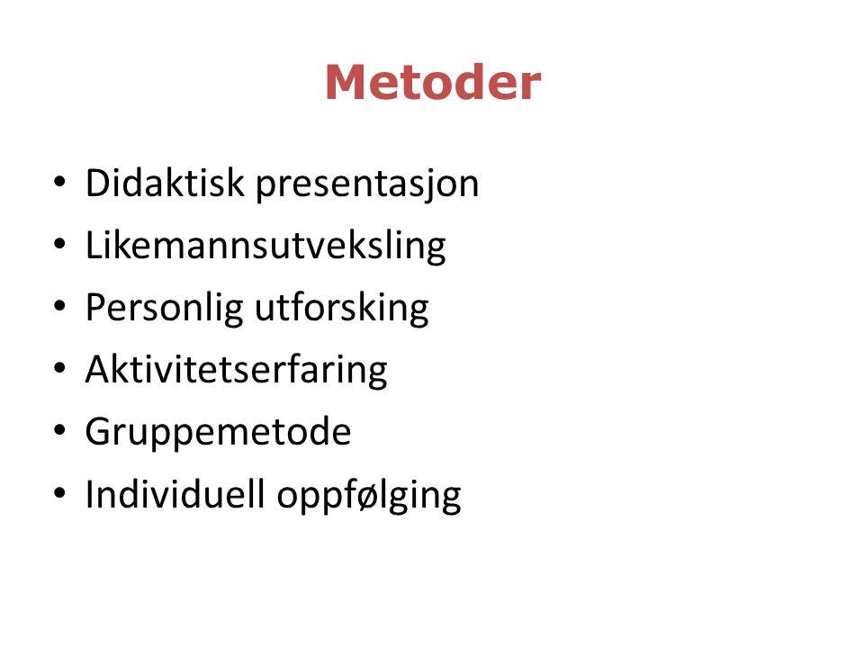 Metoder • Didaktisk presentasjon • Likemannsutveksling • Personlig utforsking • Aktivitetserfaring • Gruppemetode • Individuell oppfølging