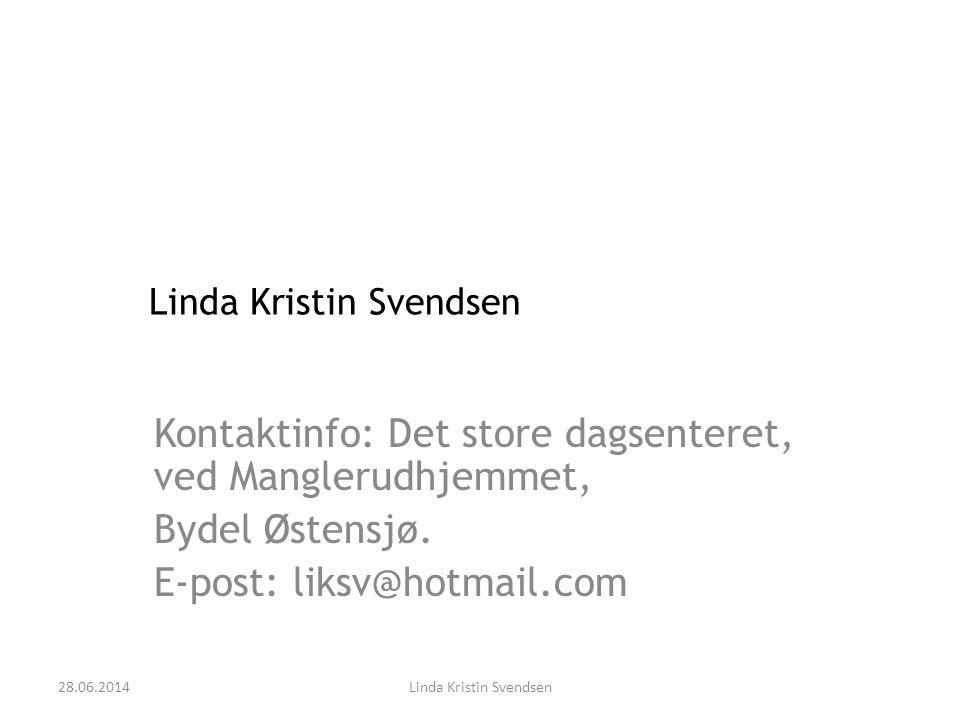 Kontaktinfo: Det store dagsenteret, ved Manglerudhjemmet, Bydel Østensjø. E-post: liksv@hotmail.com 28.06.2014Linda Kristin Svendsen