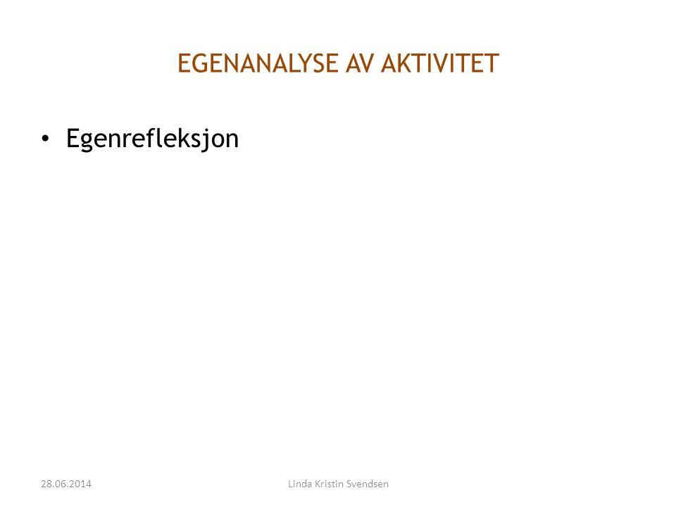 EGENANALYSE AV AKTIVITET • Egenrefleksjon 28.06.2014Linda Kristin Svendsen