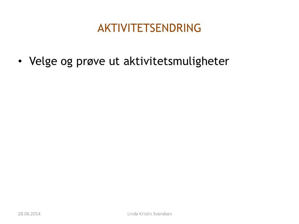 AKTIVITETSENDRING • Velge og prøve ut aktivitetsmuligheter 28.06.2014Linda Kristin Svendsen