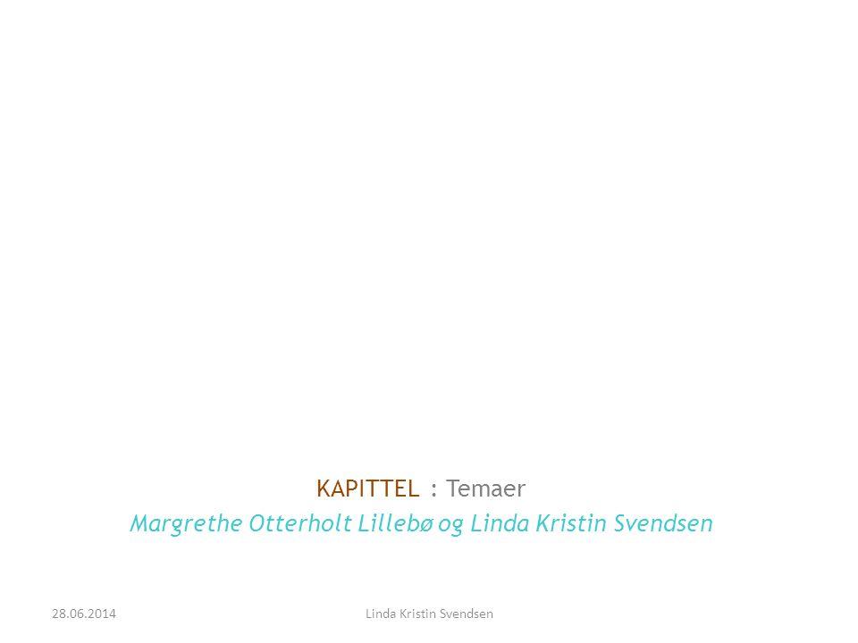 KAPITTEL : Temaer Margrethe Otterholt Lillebø og Linda Kristin Svendsen 28.06.2014Linda Kristin Svendsen
