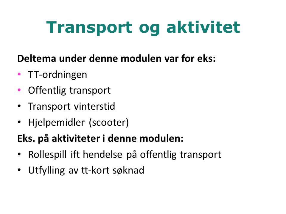 Transport og aktivitet Deltema under denne modulen var for eks: • TT-ordningen • Offentlig transport • Transport vinterstid • Hjelpemidler (scooter) E