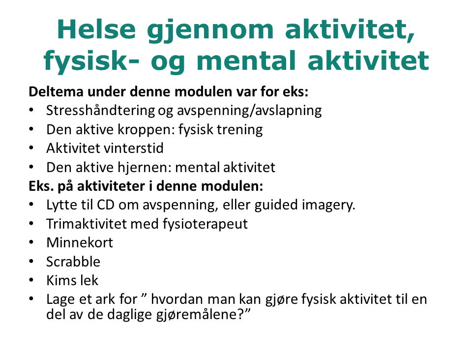Helse gjennom aktivitet, fysisk- og mental aktivitet Deltema under denne modulen var for eks: • Stresshåndtering og avspenning/avslapning • Den aktive