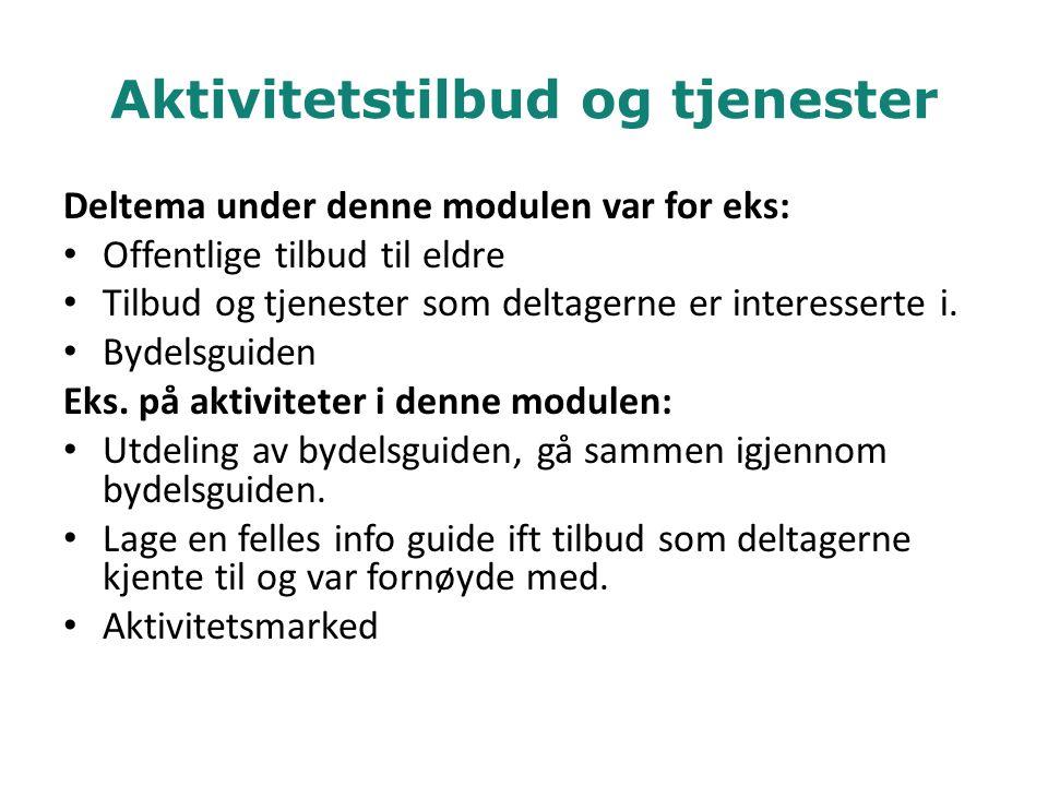 Aktivitetstilbud og tjenester Deltema under denne modulen var for eks: • Offentlige tilbud til eldre • Tilbud og tjenester som deltagerne er interesse