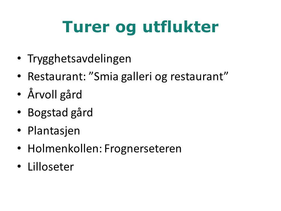 "Turer og utflukter • Trygghetsavdelingen • Restaurant: ""Smia galleri og restaurant"" • Årvoll gård • Bogstad gård • Plantasjen • Holmenkollen: Frogners"