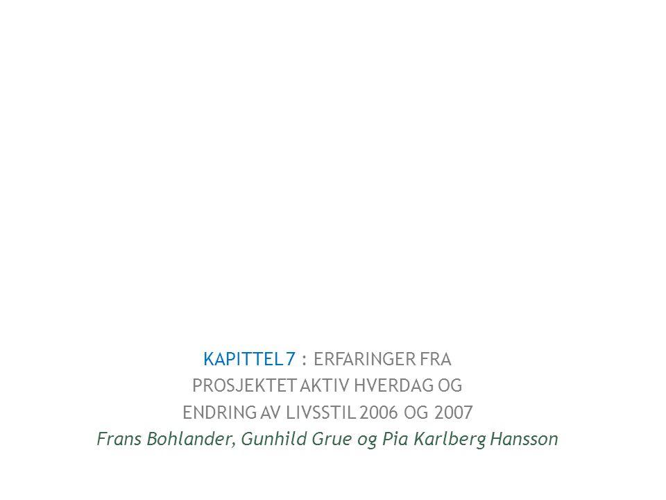 KAPITTEL 7 : ERFARINGER FRA PROSJEKTET AKTIV HVERDAG OG ENDRING AV LIVSSTIL 2006 OG 2007 Frans Bohlander, Gunhild Grue og Pia Karlberg Hansson