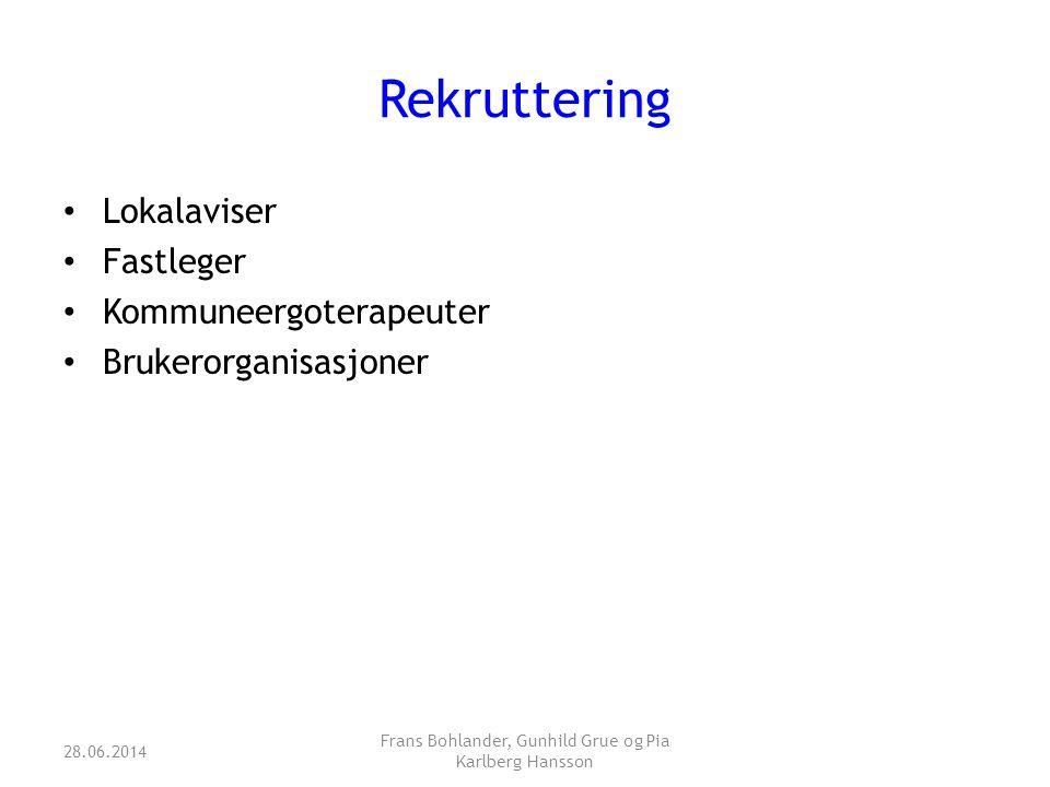 Rekruttering • Lokalaviser • Fastleger • Kommuneergoterapeuter • Brukerorganisasjoner 28.06.2014 Frans Bohlander, Gunhild Grue og Pia Karlberg Hansson