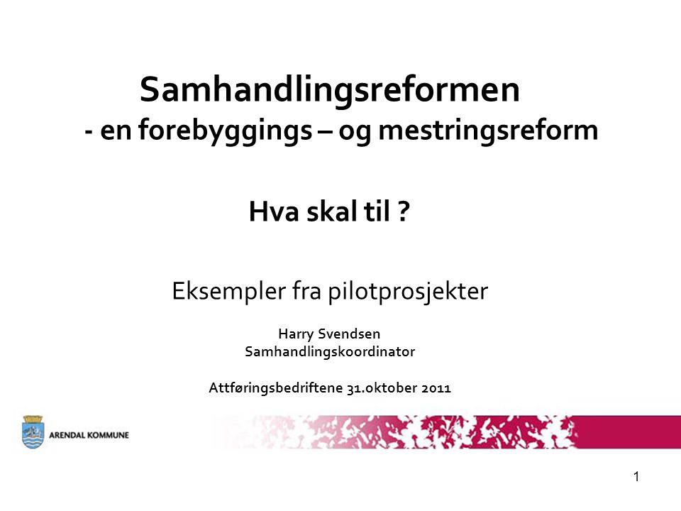 1 Samhandlingsreformen - en forebyggings – og mestringsreform Hva skal til .