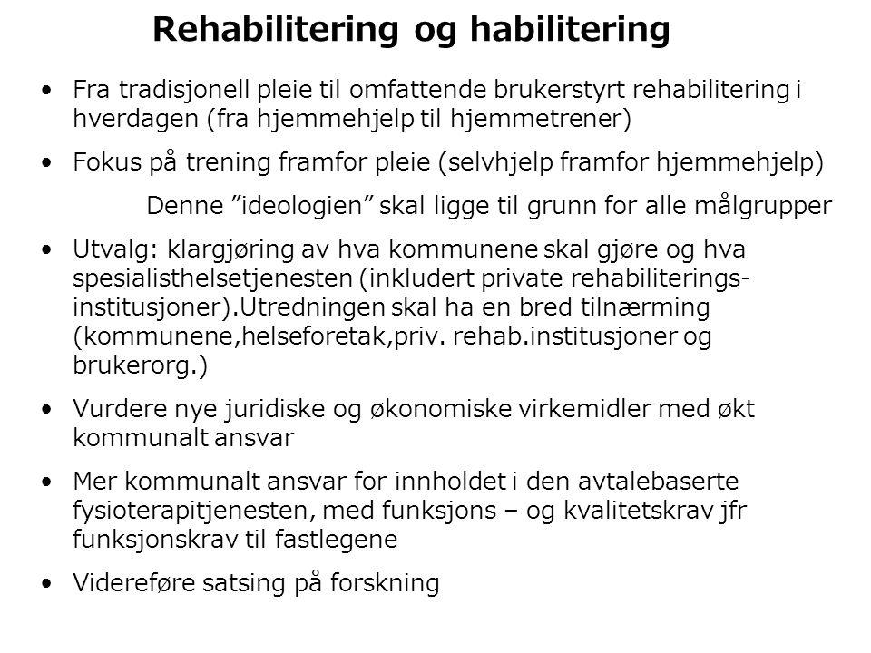 Rehabilitering og habilitering •Fra tradisjonell pleie til omfattende brukerstyrt rehabilitering i hverdagen (fra hjemmehjelp til hjemmetrener) •Fokus