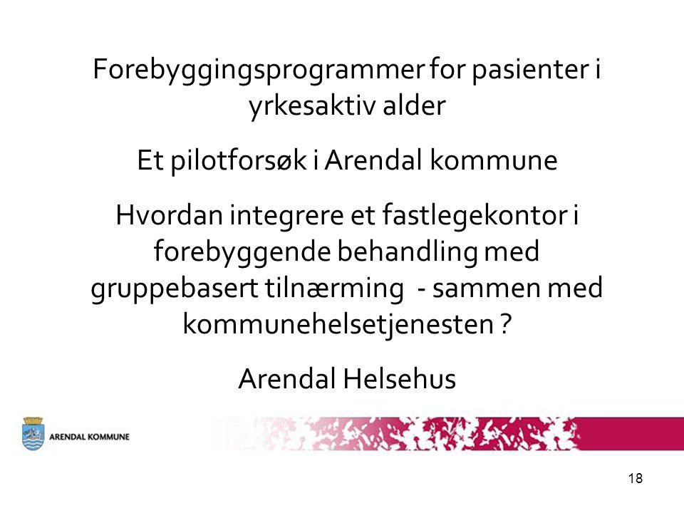 18 Forebyggingsprogrammer for pasienter i yrkesaktiv alder Et pilotforsøk i Arendal kommune Hvordan integrere et fastlegekontor i forebyggende behandling med gruppebasert tilnærming - sammen med kommunehelsetjenesten .