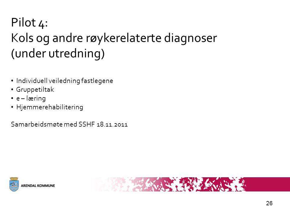 26 Pilot 4: Kols og andre røykerelaterte diagnoser (under utredning) • Individuell veiledning fastlegene • Gruppetiltak • e – læring • Hjemmerehabilitering Samarbeidsmøte med SSHF 18.11.2011
