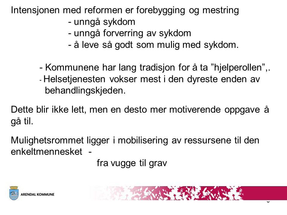 5  Intensjonen med reformen er forebygging og mestring - unngå sykdom - unngå forverring av sykdom - å leve så godt som mulig med sykdom. - Kommunene