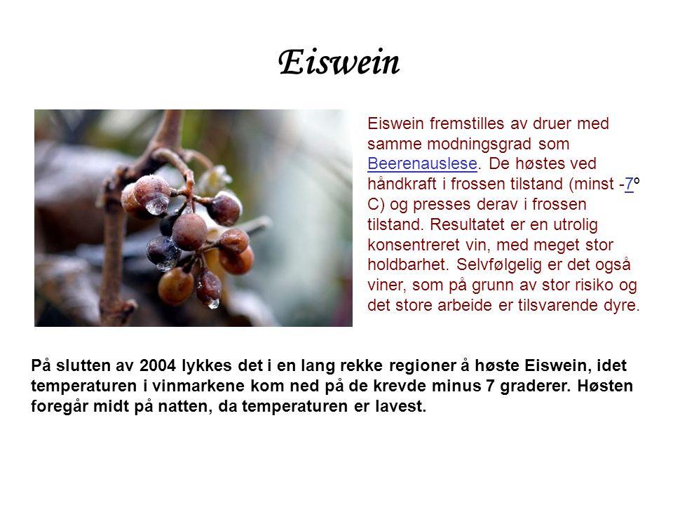 Eiswein | Eiswein fremstilles av druer med samme modningsgrad som Beerenauslese. De høstes ved håndkraft i frossen tilstand (minst -7º C) og presses d