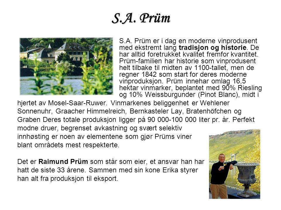 S.A. Prüm S.A. Prüm er i dag en moderne vinprodusent med ekstremt lang tradisjon og historie. De har alltid foretrukket kvalitet fremfor kvantitet. Pr