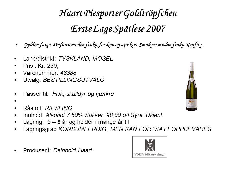 Haart Piesporter Goldtröpfchen Erste Lage Spätlese 2007 •Gylden farge. Duft av moden frukt, fersken og aprikos. Smak av moden frukt. Kraftig. •Land/di