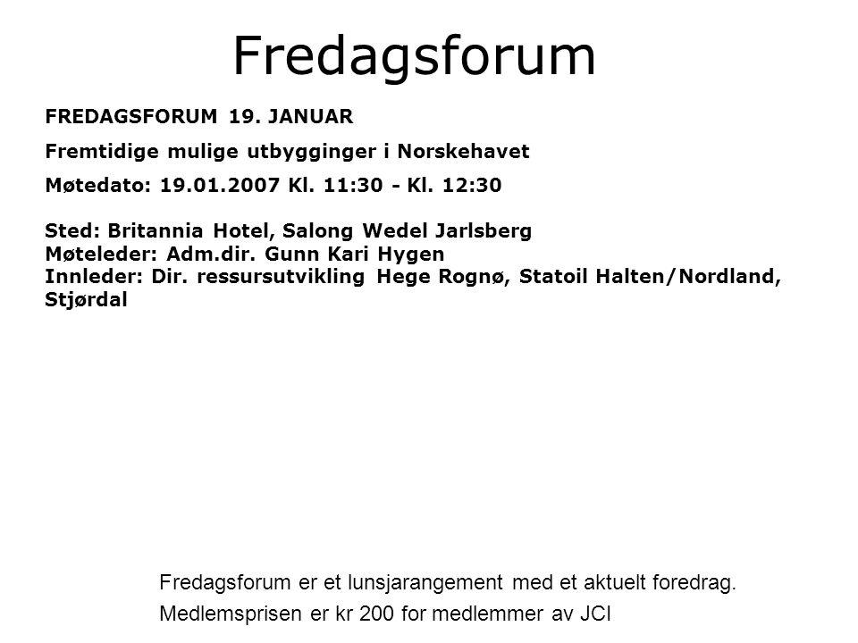 FREDAGSFORUM 19. JANUAR Fremtidige mulige utbygginger i Norskehavet Møtedato: 19.01.2007 Kl.