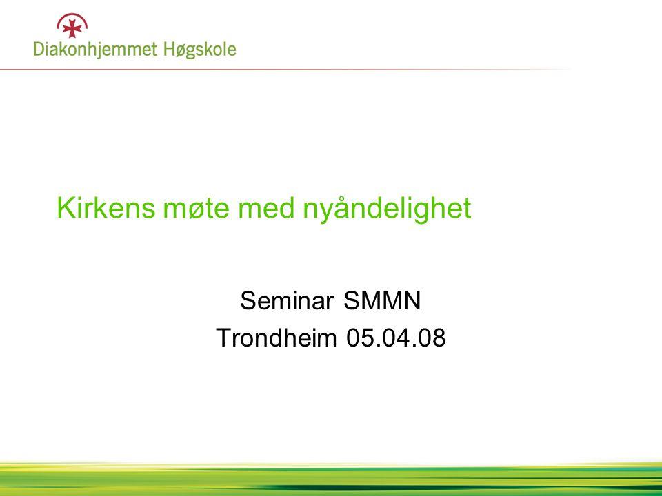 Kirkens møte med nyåndelighet Seminar SMMN Trondheim 05.04.08