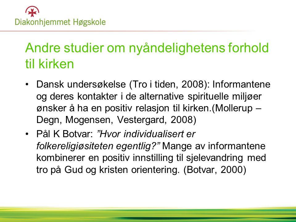 Andre studier om nyåndelighetens forhold til kirken •Dansk undersøkelse (Tro i tiden, 2008): Informantene og deres kontakter i de alternative spiritue