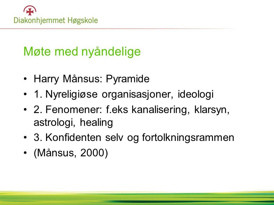 Møte med nyåndelige •Harry Månsus: Pyramide •1. Nyreligiøse organisasjoner, ideologi •2. Fenomener: f.eks kanalisering, klarsyn, astrologi, healing •3