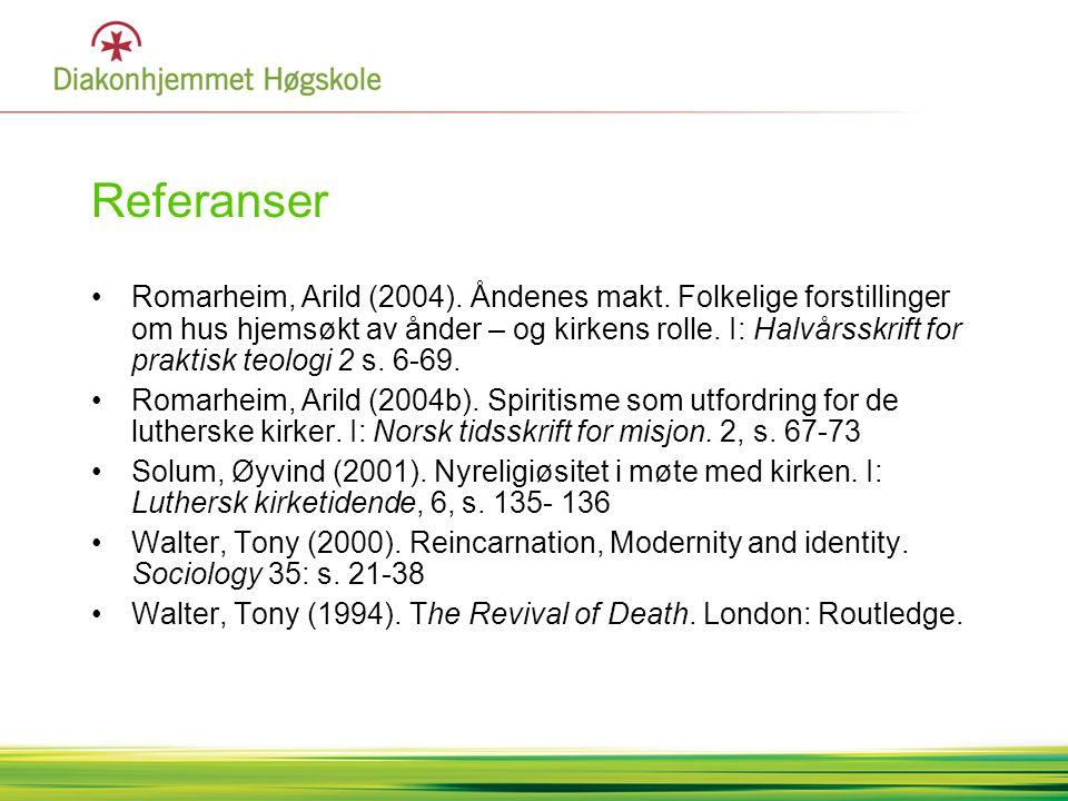 Referanser •Romarheim, Arild (2004). Åndenes makt. Folkelige forstillinger om hus hjemsøkt av ånder – og kirkens rolle. I: Halvårsskrift for praktisk