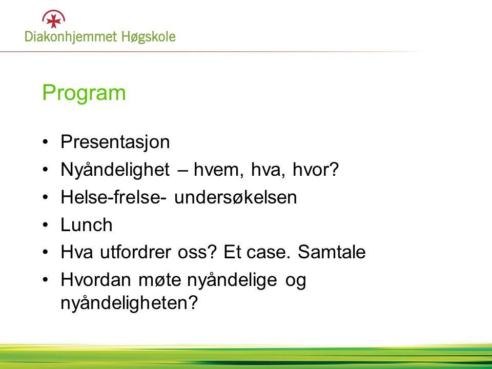 Program •Presentasjon •Nyåndelighet – hvem, hva, hvor? •Helse-frelse- undersøkelsen •Lunch •Hva utfordrer oss? Et case. Samtale •Hvordan møte nyåndeli