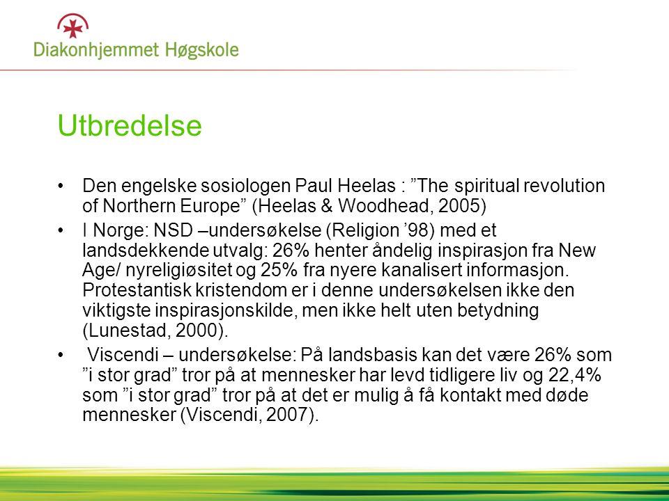 """Utbredelse •Den engelske sosiologen Paul Heelas : """"The spiritual revolution of Northern Europe"""" (Heelas & Woodhead, 2005) •I Norge: NSD –undersøkelse"""