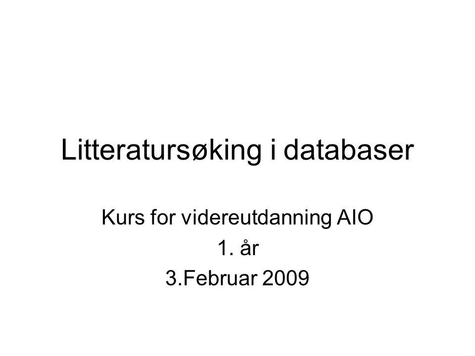 Litteratursøking i databaser Kurs for videreutdanning AIO 1. år 3.Februar 2009