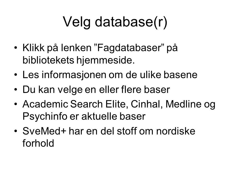 """Velg database(r) •Klikk på lenken """"Fagdatabaser"""" på bibliotekets hjemmeside. •Les informasjonen om de ulike basene •Du kan velge en eller flere baser"""