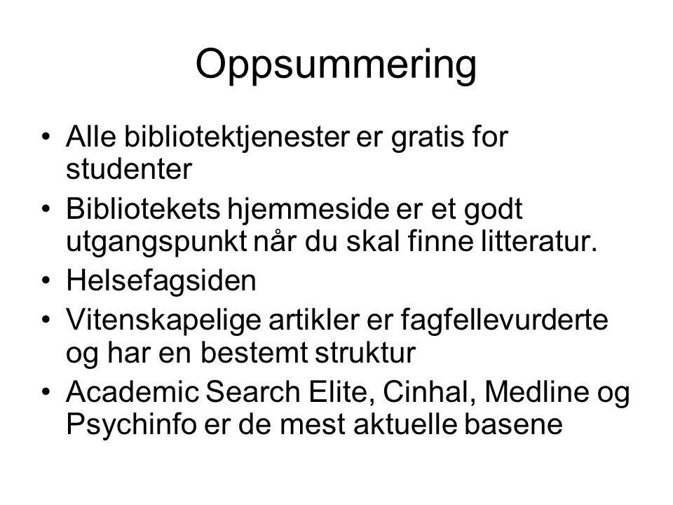 Oppsummering •Alle bibliotektjenester er gratis for studenter •Bibliotekets hjemmeside er et godt utgangspunkt når du skal finne litteratur. •Helsefag