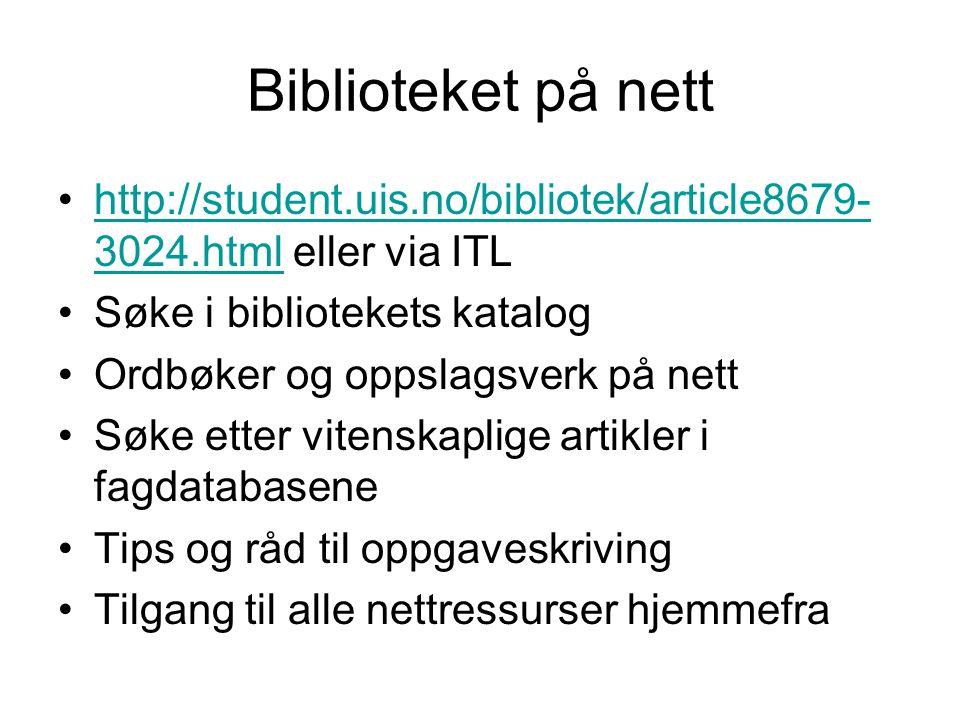 Biblioteket på nett •http://student.uis.no/bibliotek/article8679- 3024.html eller via ITLhttp://student.uis.no/bibliotek/article8679- 3024.html •Søke