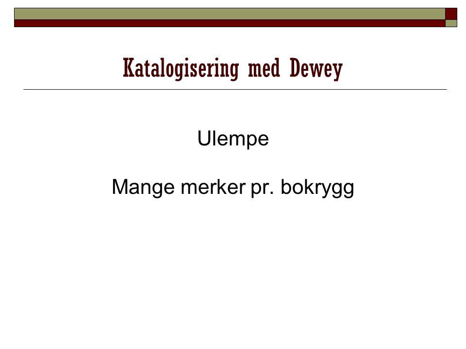 Katalogisering med Dewey Ulempe Mange merker pr. bokrygg