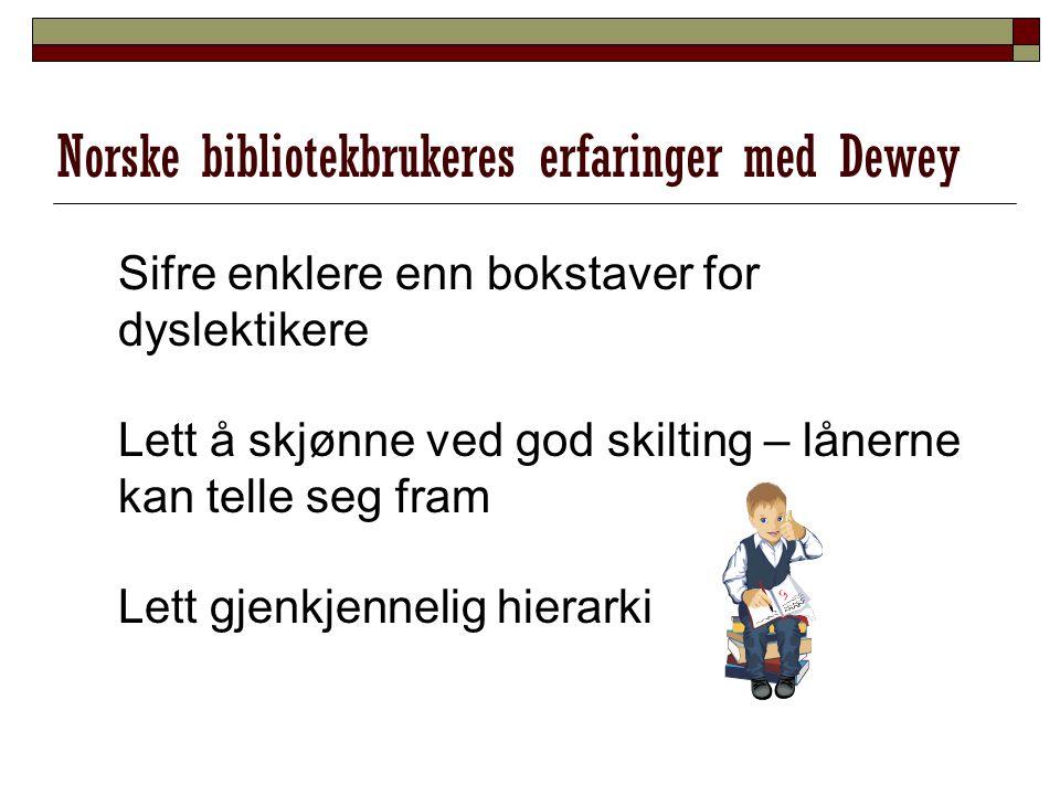 Norske bibliotekbrukeres erfaringer med Dewey Sifre enklere enn bokstaver for dyslektikere Lett å skjønne ved god skilting – lånerne kan telle seg fra