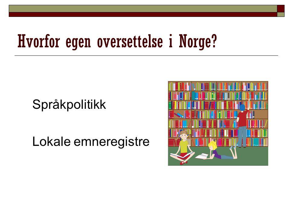 Hvorfor egen oversettelse i Norge? Språkpolitikk Lokale emneregistre