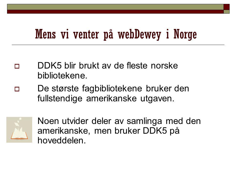 Mens vi venter på webDewey i Norge  DDK5 blir brukt av de fleste norske bibliotekene.  De største fagbibliotekene bruker den fullstendige amerikansk