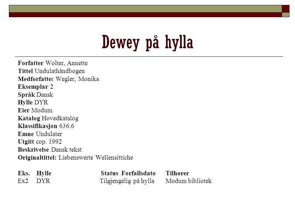 Dewey på hylla Forfatter Wolter, Annette Tittel Undulathåndbogen Medforfatter Wegler, Monika Eksemplar 2 Språk Dansk Hylle DYR Eier Modum Katalog Hove