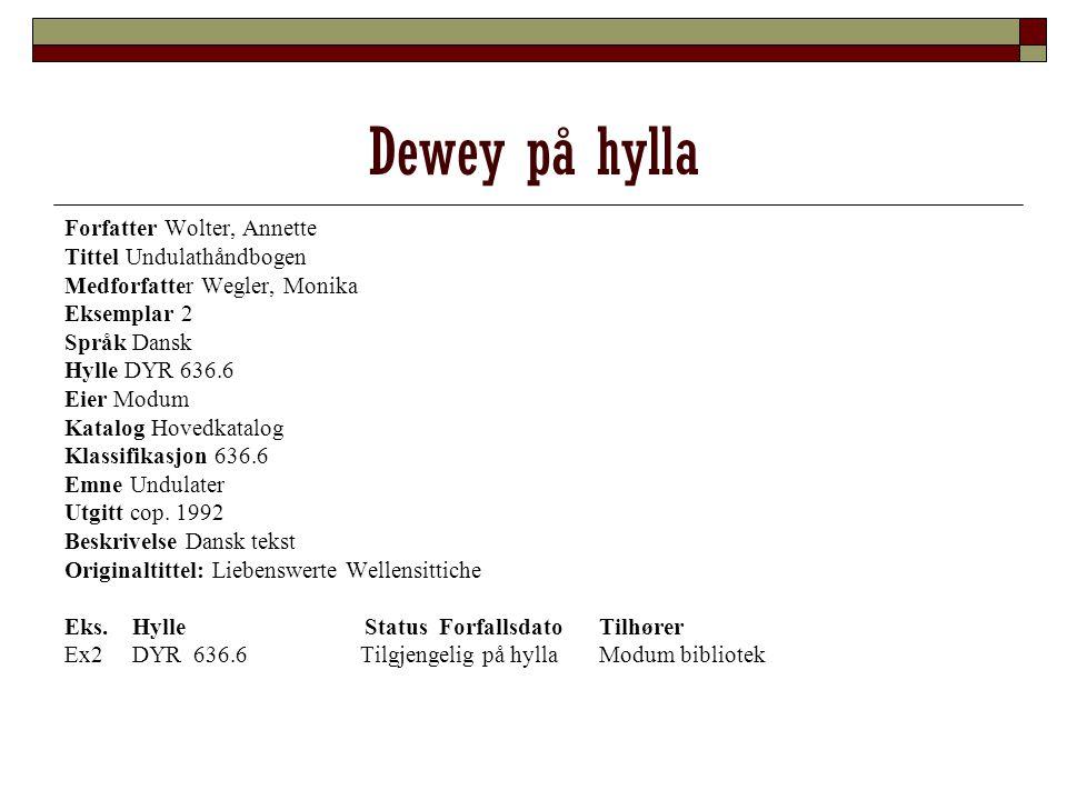 Dewey på hylla Forfatter Wolter, Annette Tittel Undulathåndbogen Medforfatter Wegler, Monika Eksemplar 2 Språk Dansk Hylle DYR 636.6 Eier Modum Katalo