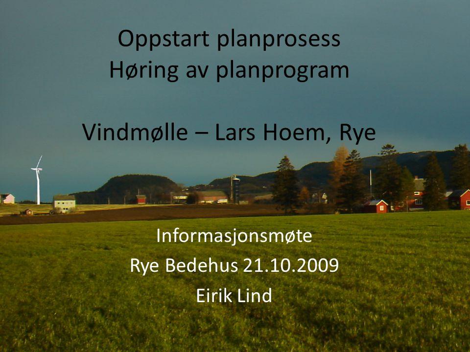 Oppstart planprosess Høring av planprogram Vindmølle – Lars Hoem, Rye Informasjonsmøte Rye Bedehus 21.10.2009 Eirik Lind