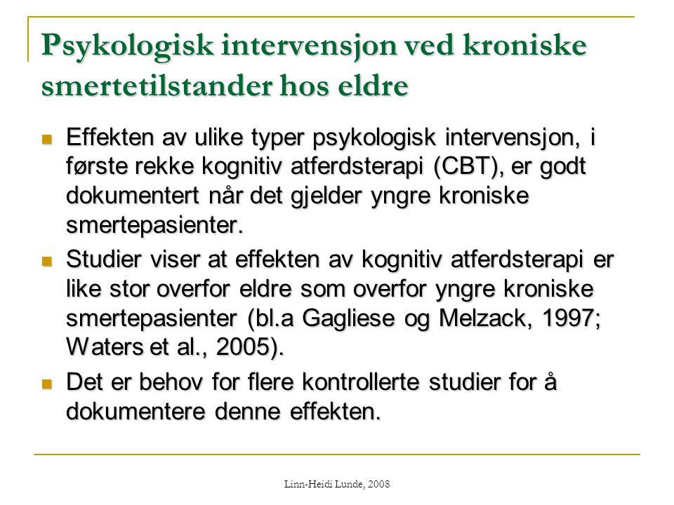 Linn-Heidi Lunde, 2008 Psykologisk intervensjon ved kroniske smertetilstander hos eldre  Effekten av ulike typer psykologisk intervensjon, i første r