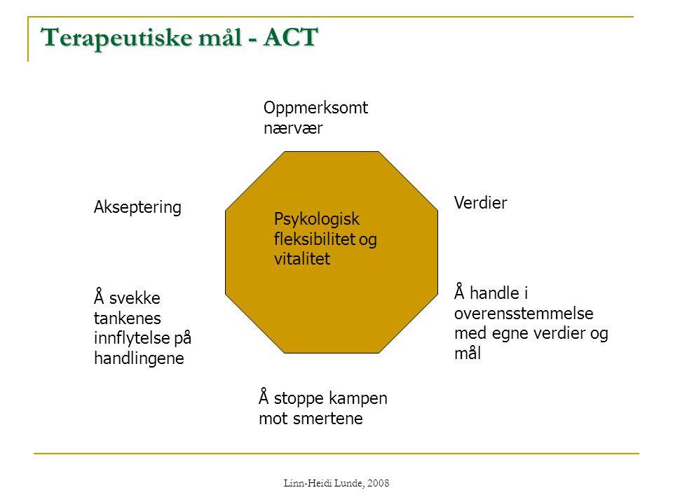 Linn-Heidi Lunde, 2008 Terapeutiske mål - ACT Psykologisk fleksibilitet og vitalitet Å stoppe kampen mot smertene Å handle i overensstemmelse med egne