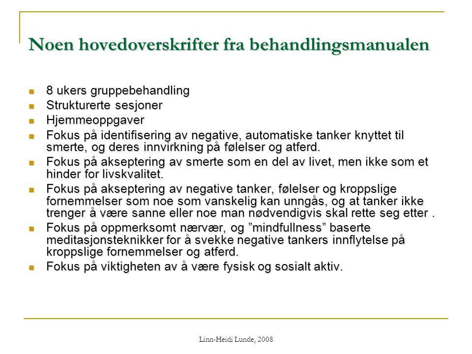 Linn-Heidi Lunde, 2008 Noen hovedoverskrifter fra behandlingsmanualen  8 ukers gruppebehandling  Strukturerte sesjoner  Hjemmeoppgaver  Fokus på i