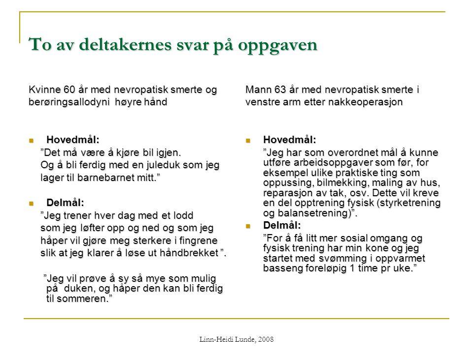 """Linn-Heidi Lunde, 2008 To av deltakernes svar på oppgaven Kvinne 60 år med nevropatisk smerte og berøringsallodyni høyre hånd  Hovedmål: """"Det må være"""