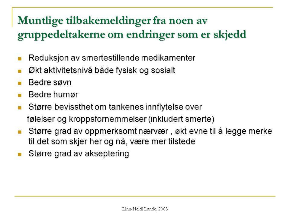 Linn-Heidi Lunde, 2008 Muntlige tilbakemeldinger fra noen av gruppedeltakerne om endringer som er skjedd  Reduksjon av smertestillende medikamenter 