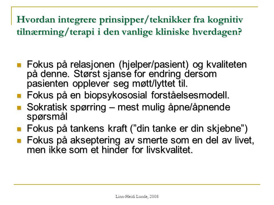 Linn-Heidi Lunde, 2008 Hvordan integrere prinsipper/teknikker fra kognitiv tilnærming/terapi i den vanlige kliniske hverdagen?  Fokus på relasjonen (