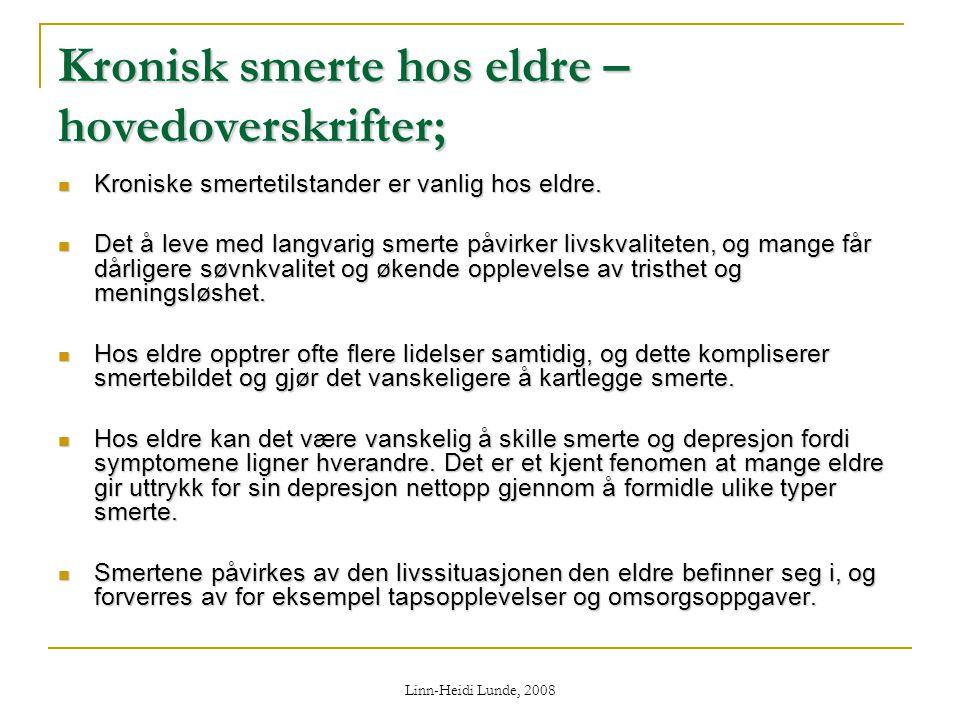 Linn-Heidi Lunde, 2008 Kronisk smerte hos eldre – hovedoverskrifter;  Kroniske smertetilstander er vanlig hos eldre.  Det å leve med langvarig smert