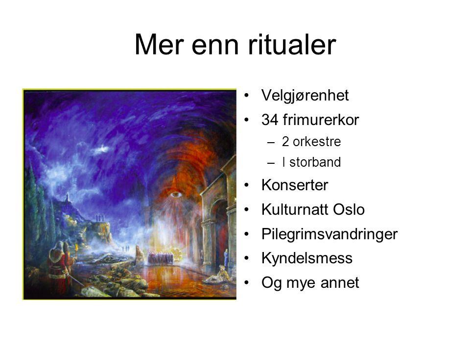 Mer enn ritualer •Velgjørenhet •34 frimurerkor –2 orkestre –I storband •Konserter •Kulturnatt Oslo •Pilegrimsvandringer •Kyndelsmess •Og mye annet