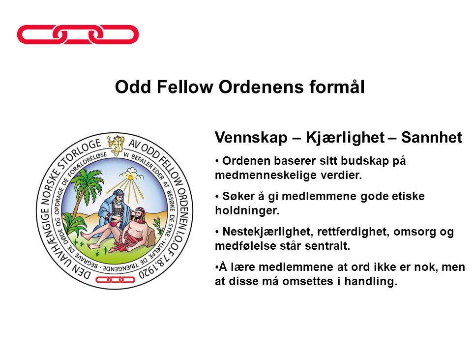 Odd Fellow Ordenens formål Vennskap – Kjærlighet – Sannhet • Ordenen baserer sitt budskap på medmenneskelige verdier. • Søker å gi medlemmene gode eti